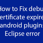 Fix debug certificate expired android plugins Eclipse error