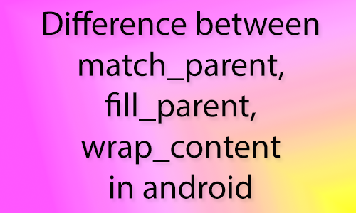 Difference between match parent fill parent wrap content for House wrap definition