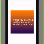 Overlap view by putting another view above in RelativeLayout android