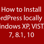 Install WordPress locally on Windows Xp,VISTA,7,8.1,10