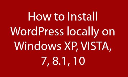 Install WordPress locally on Windows Xp,VISTA,7,8 1,10