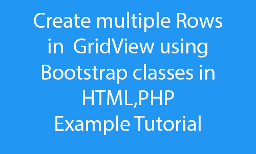 Create multiple Rows in GridView using Bootstrap classes in HTML,PHP Example Tutorial