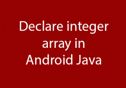 Initialize Declare integer array in Android Java