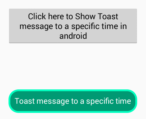 Set/Show Toast message to a specific time in android