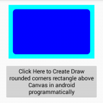 Create Draw rounded corners rectangle above Canvas in android programmatically