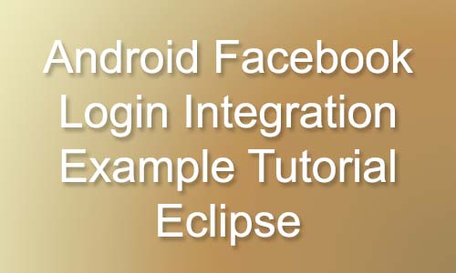 Android Facebook Login Integration Example Tutorial Eclipse