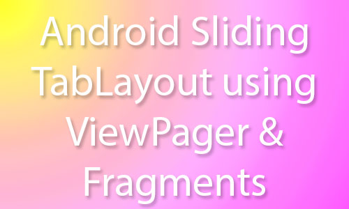 Android SlidingTabLayout using ViewPager Fragments Android