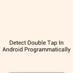 Detect Double Tap Click On Screen In Android Programmatically