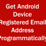 Get Android Device Primary Registered Email Address Programmatically