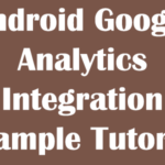 Android Google Analytics Integration Example Tutorial