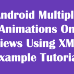 Android Multiple Animations On Views Using XML Example Tutorial