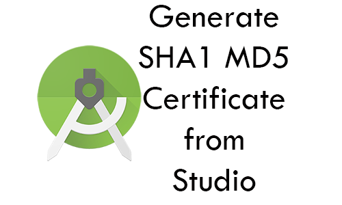 Generate SHA1 And MD5 Certificate from Android Studio