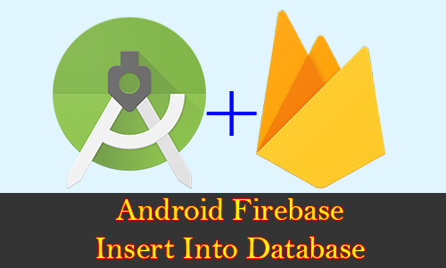 Android Firebase Real Time Insert EditText Data Into